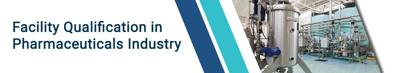 Facility qualification in pharmaceutical industry